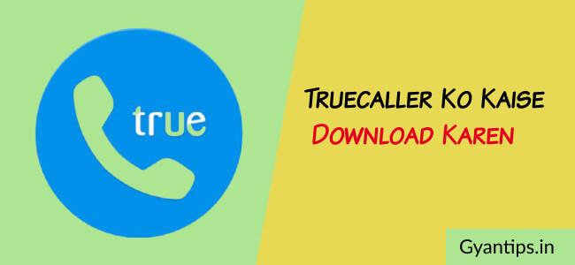 Truecaller Ko Kaise Download Karen | Truecaller Se Location Kaise Pata Kare - Gyan Tips